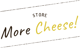 STORE More Cheese!